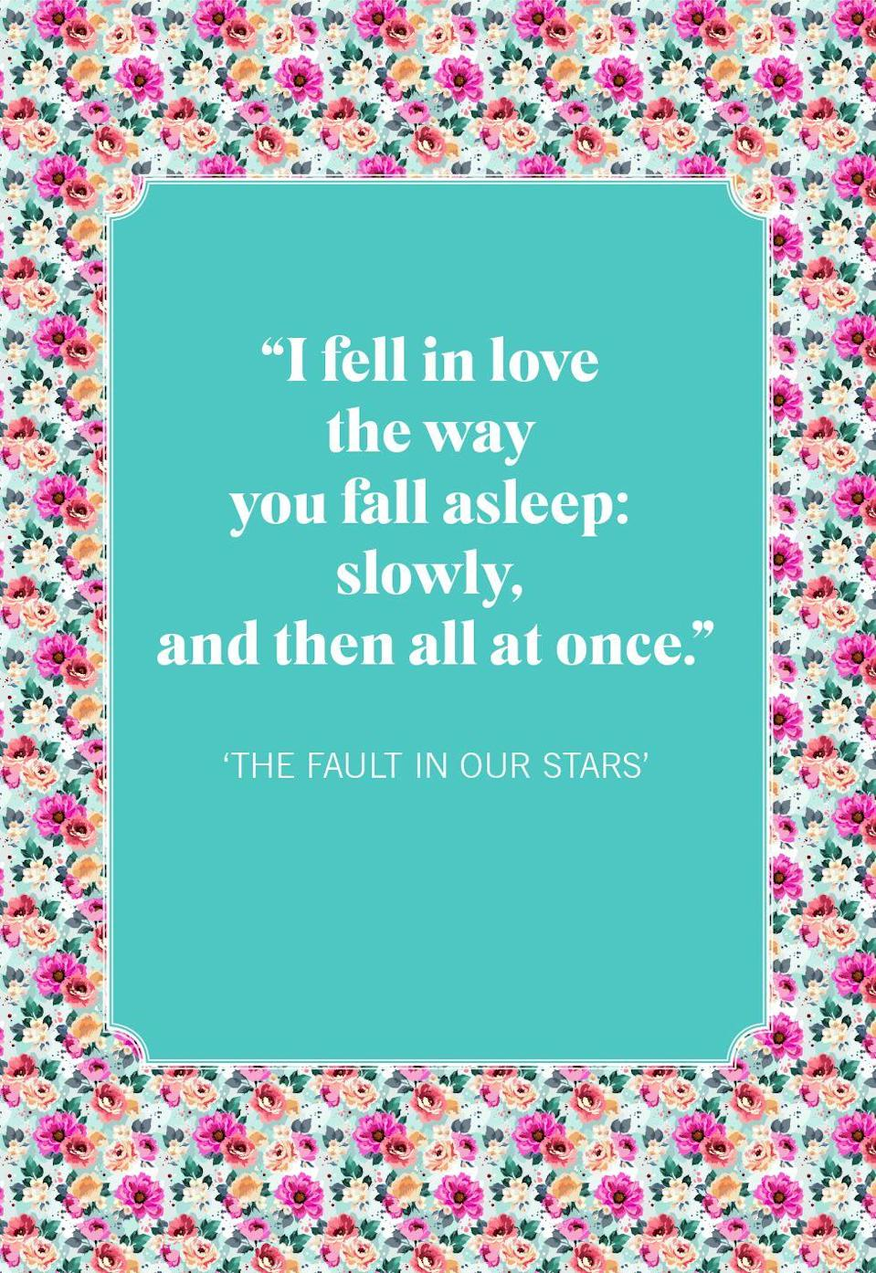 """<p>""""I fell in love the way you fall asleep: slowly, and then all at once.""""</p>"""
