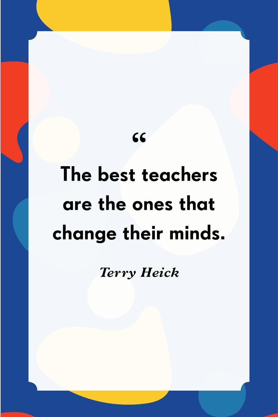 """<p>""""The best teachers are the ones that change their minds.""""</p>"""