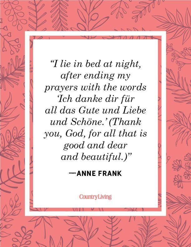 """<p>""""I lie in bed at night, after ending my prayers with the words 'Ich danke dir für all das Gute und Liebe und Schöne.' (Thank you, God, for all that is good and dear and beautiful.)""""</p>"""