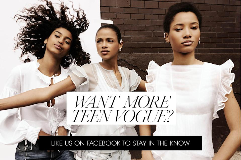 "<a href=""https://www.facebook.com/teenvogue"" rel=""nofollow noopener"" target=""_blank"" data-ylk=""slk:Like us on Facebook to stay in the know."" class=""link rapid-noclick-resp"">Like us on Facebook to stay in the know.</a>"