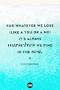 "<p>""For whatever we lose (like a you or a me) it's always ourselves we find in the sea.""</p>"