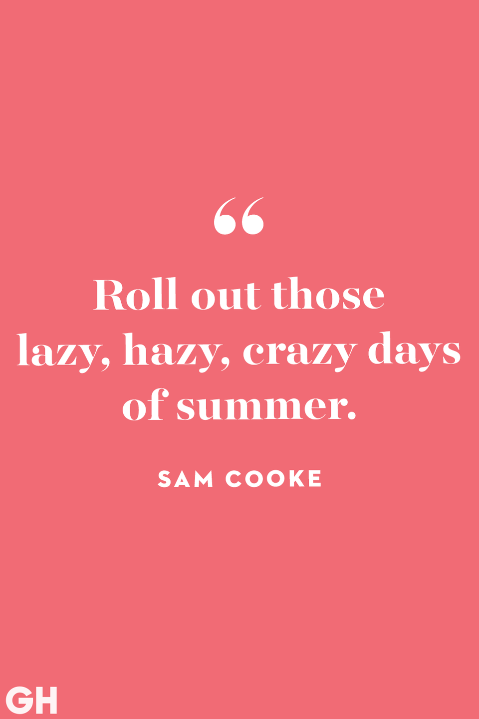 """<p>""""Roll out those lazy, hazy, crazy days of summer.""""</p>"""