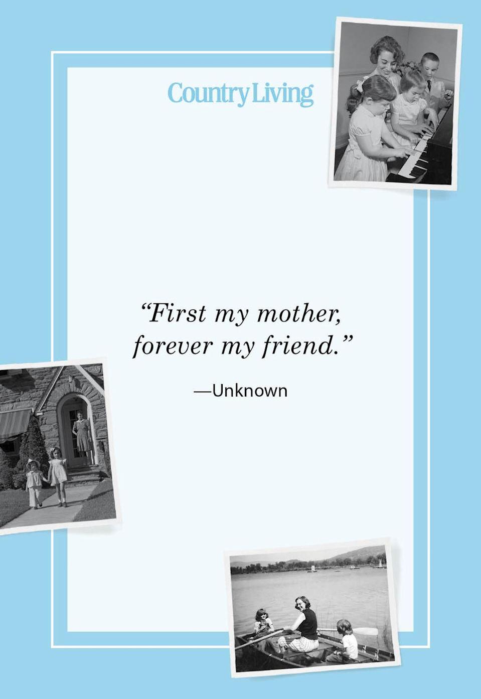 "<p>""First my mother, forever my friend.""</p>"