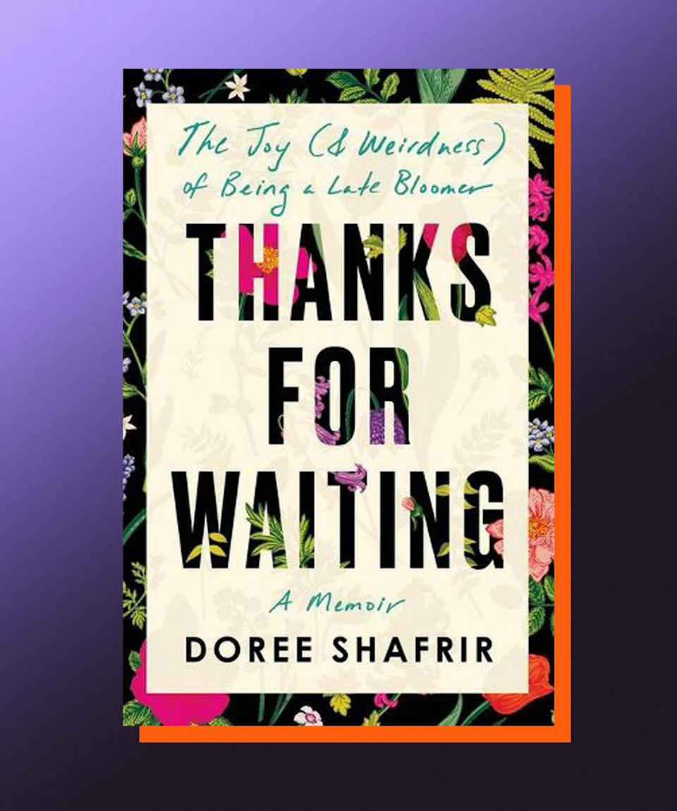 """<strong><em>Thanks for Waiting: The Joy (& Weirdness) of Being a Late Bloomer</em>, Doree Shafrir</strong> <strong>(<a href=""""https://bookshop.org/books/thanks-for-waiting-the-joy-weirdness-of-being-a-late-bloomer/9780593156742"""" rel=""""nofollow noopener"""" target=""""_blank"""" data-ylk=""""slk:available June 29"""" class=""""link rapid-noclick-resp"""">available June 29</a>)</strong><br><br>In case you haven't heard, the <a href=""""https://www.refinery29.com/en-us/2021/05/10482901/millennials-adulthood-dream-money"""" rel=""""nofollow noopener"""" target=""""_blank"""" data-ylk=""""slk:dream of adulthood is dead"""" class=""""link rapid-noclick-resp"""">dream of adulthood is dead</a>, but it really did have quite a run there, didn't it? And, sure, while the dream might be dead, it's still totally anxiety-inducing to think about all the things we are """"supposed"""" to have done by a certain age: partner, kids, home-ownership, established career, robust 401k... the list goes on. What Doree Shafrir's frank, funny memoir posits though, is... what if we just ignored all the rules and did things at our own pace? That's what she did, anyway, even if not totally intentionally. Shafrir details the many milestones she hit years after she thought she would — from professional (she came to journalism relatively late, before building an estimable career, and then leaving it all to launch a hugely successful podcast with Kate Spencer, <a href=""""https://www.refinery29.com/en-us/podcasts-for-sleep-relaxation#slide-2"""" rel=""""nofollow noopener"""" target=""""_blank"""" data-ylk=""""slk:Forever35"""" class=""""link rapid-noclick-resp"""">Forever35</a>) to personal (both marriage and motherhood came in her 40s) — and explains why it wasn't just <em>okay</em> to have come to these points later than planned, it was actually <em>better</em>. She's able to appreciate what she has in a more profound way than if it had all come earlier, and also look forward to whatever might come next, secure in the knowledge that change and growth are always possible, no matter your """