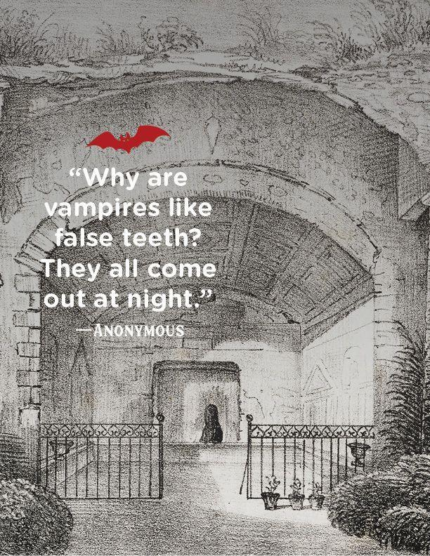"""<p>""""Why are vampires like false teeth? They all come out at night."""" </p>"""