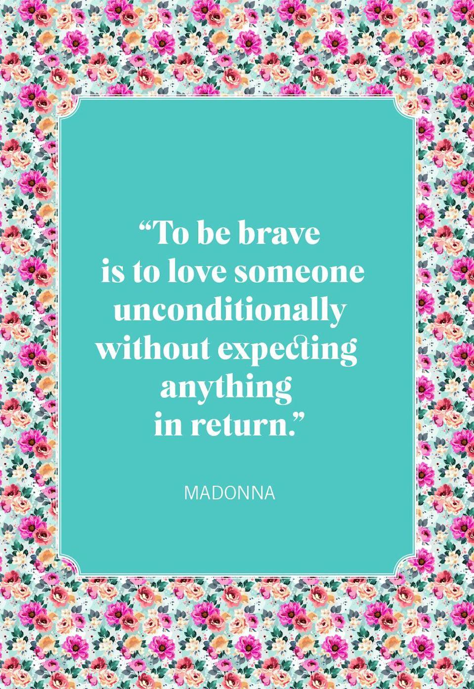"<p>""To be brave is to love someone unconditionally without expecting anything in return.""</p>"