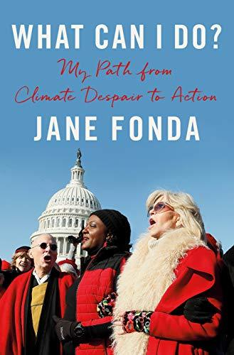"""What Can I Do? My Path from Climate Despair to Action,"" by Jane Fonda (Amazon / Amazon)"