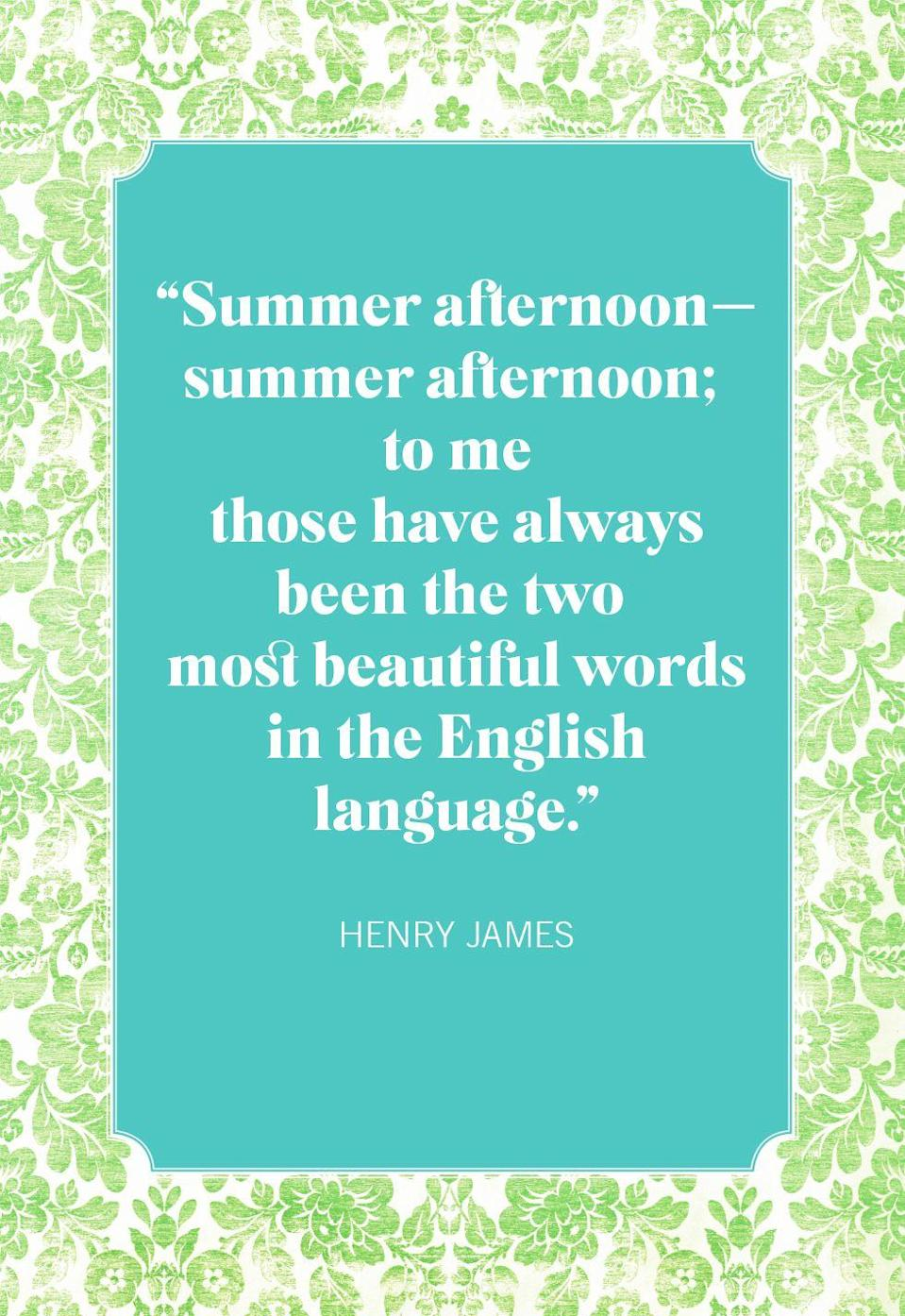 """<p>""""Summer afternoon—summer afternoon; to me those have always been the two most beautiful words in the English language.""""</p>"""