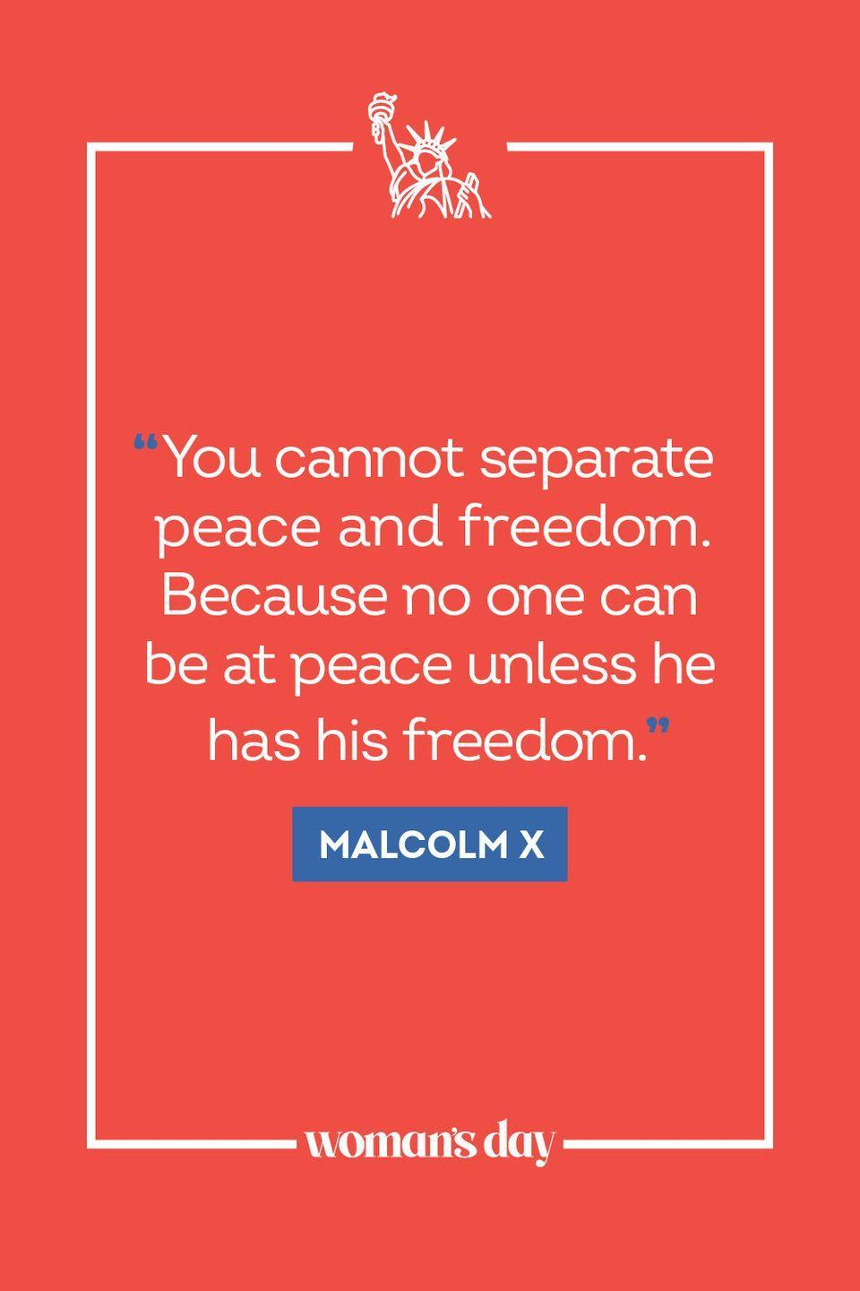 """<p>""""You cannot separate peace and freedom. Because no one can be at peace unless he has his freedom."""" </p>"""