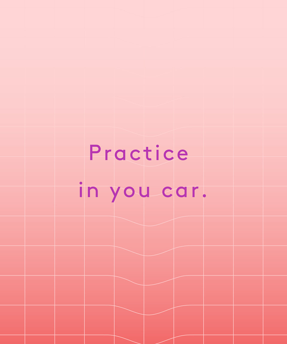 """<p><strong>Practice in your car.</strong></p><p>""""I suggest people practice in their cars where no one can hear them, and just say, 'hey baby' in several different voices until they find one that feels right. Maybe it's a whisper? Maybe it's a growl? Maybe it's more bubbly and playful? Maybe it's serious and commanding? Find what works for you and practice!"""" – <a href=""""http://www.ashleymanta.com/feminist_guide_to_phone_sex_live"""" rel=""""nofollow noopener"""" target=""""_blank"""" data-ylk=""""slk:Ashley M."""" class=""""link rapid-noclick-resp"""">Ashley M.</a></p>"""