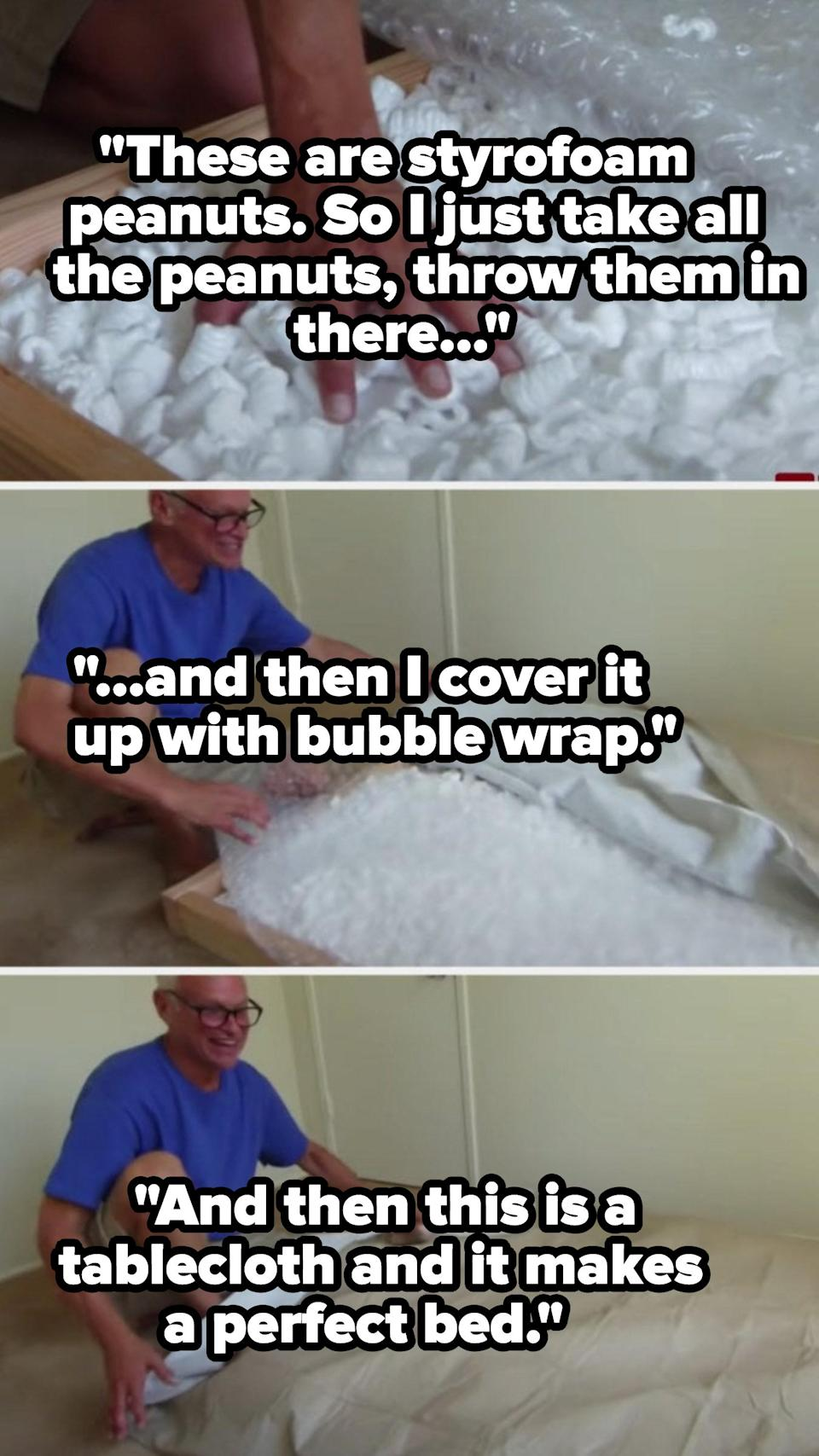 A man using styrofoam, bubble wrap, and tablecloth to make a bed