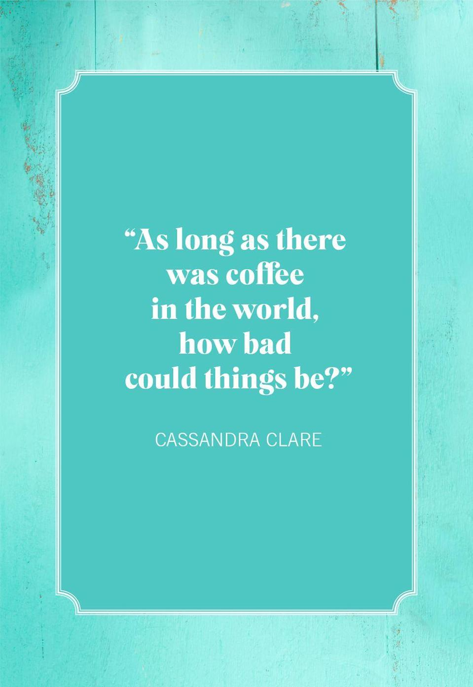 """<p>""""As long as there was coffee in the world, how bad could things be?""""</p>"""