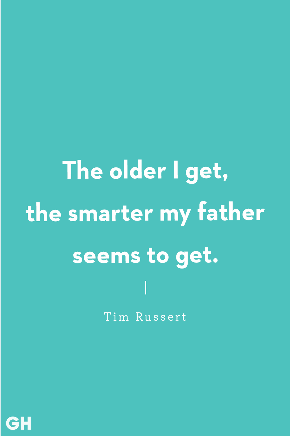 <p>The older I get, the smarter my father seems to get.</p>