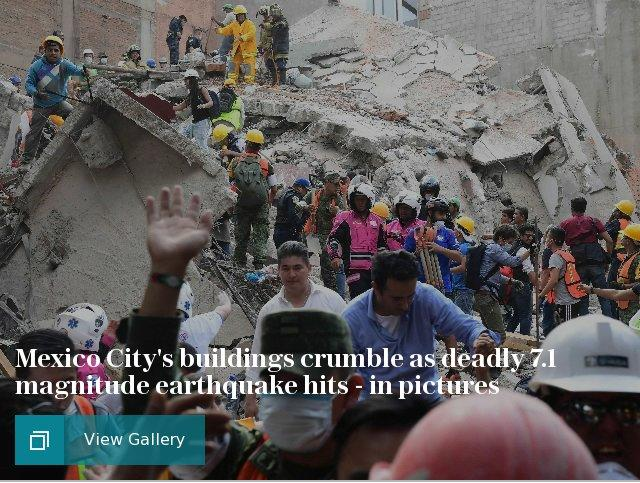 Mexico City's buildings crumble as deadly 7.1 magnitude earthquake hits - in pictures