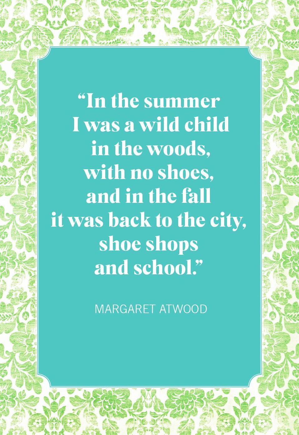 """<p>""""In the summer I was a wild child in the woods, with no shoes, and in the fall it was back to the city, shoe shops and school.""""</p>"""