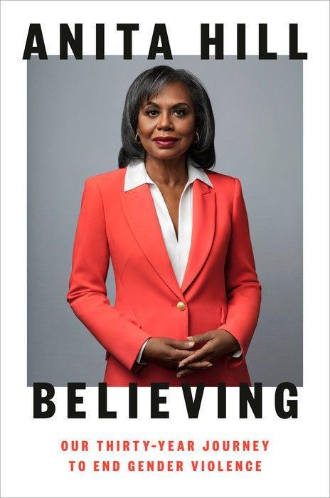 """""""Believing: Our Thirty-Year Journey to End Gender Violence,"""" by Anita Hill."""