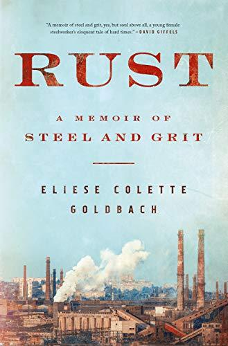 """Rust: A Memoir of Steel and Grit,"" by Eliese Goldbach (Amazon / Amazon)"