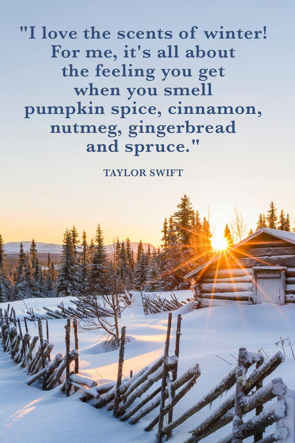"<p>""I love the scents of winter! For me, it's all about the feeling you get when you smell pumpkin spice, cinnamon, nutmeg, gingerbread and spruce.""</p>"