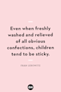 <p>Even when freshly washed and relieved of all obvious confections, children tend to be sticky.</p>