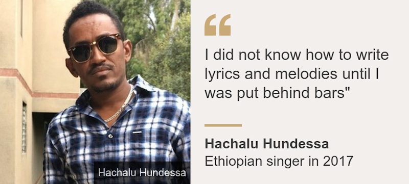 """I did not know how to write lyrics and melodies until I was put behind bars"""", Source: Hachalu Hundessa, Source description: Ethiopian singer in 2017, Image: Hachalu Hundessa"
