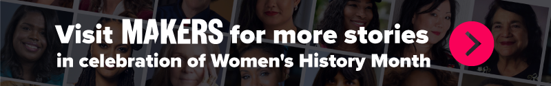 Visit Makers.com for more stories in celebration of Women's History Month.