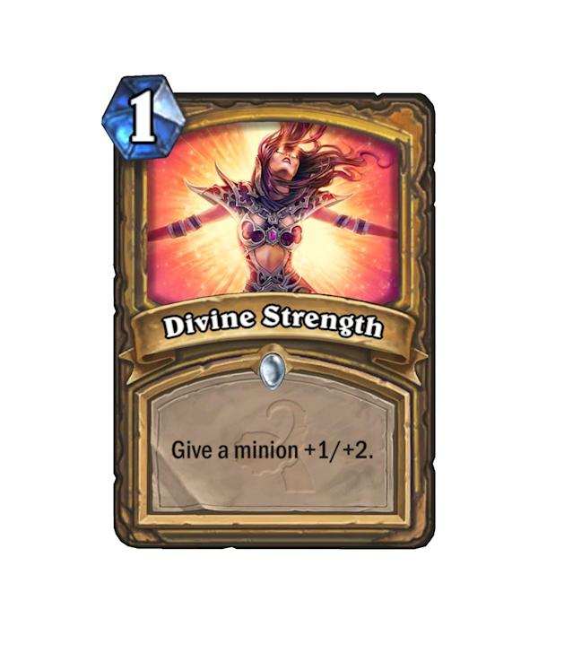 <p>Something of a weak buff spell, Divine Strength won't make its way into many decks, but could occasionally be pretty solid on a minion that already has Divine Shield.</p>