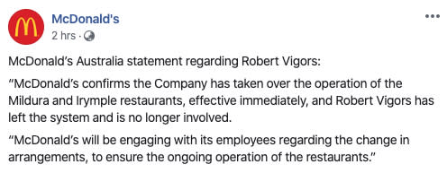 A McDonald's statement announcing the chain had taken over the operation of Mildura and Irymple restaurants and Robert Vigors has 'left the system'.