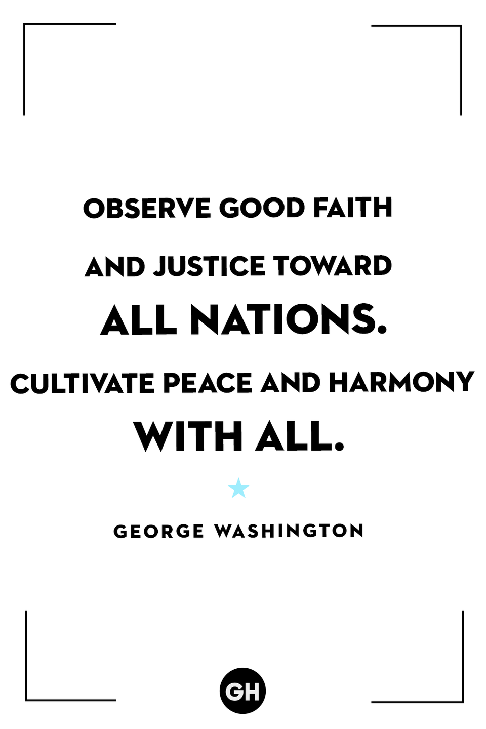 <p>Observe good faith and justice toward all nations. Cultivate peace and harmony with all.</p>