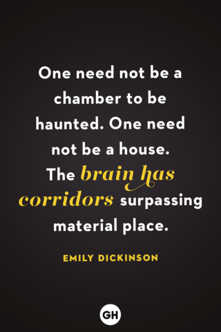 """<p>One need not be a chamber to be haunted. One need not be a house. The brain has corridors surpassing material place.</p><p><strong>RELATED:</strong> <a href=""""https://www.goodhousekeeping.com/holidays/halloween-ideas/g3673/halloween-quotes/"""" rel=""""nofollow noopener"""" target=""""_blank"""" data-ylk=""""slk:61 Spooky Halloween Quotes to Help You Celebrate the Scary Night"""" class=""""link rapid-noclick-resp"""">61 Spooky Halloween Quotes to Help You Celebrate the Scary Night</a></p>"""