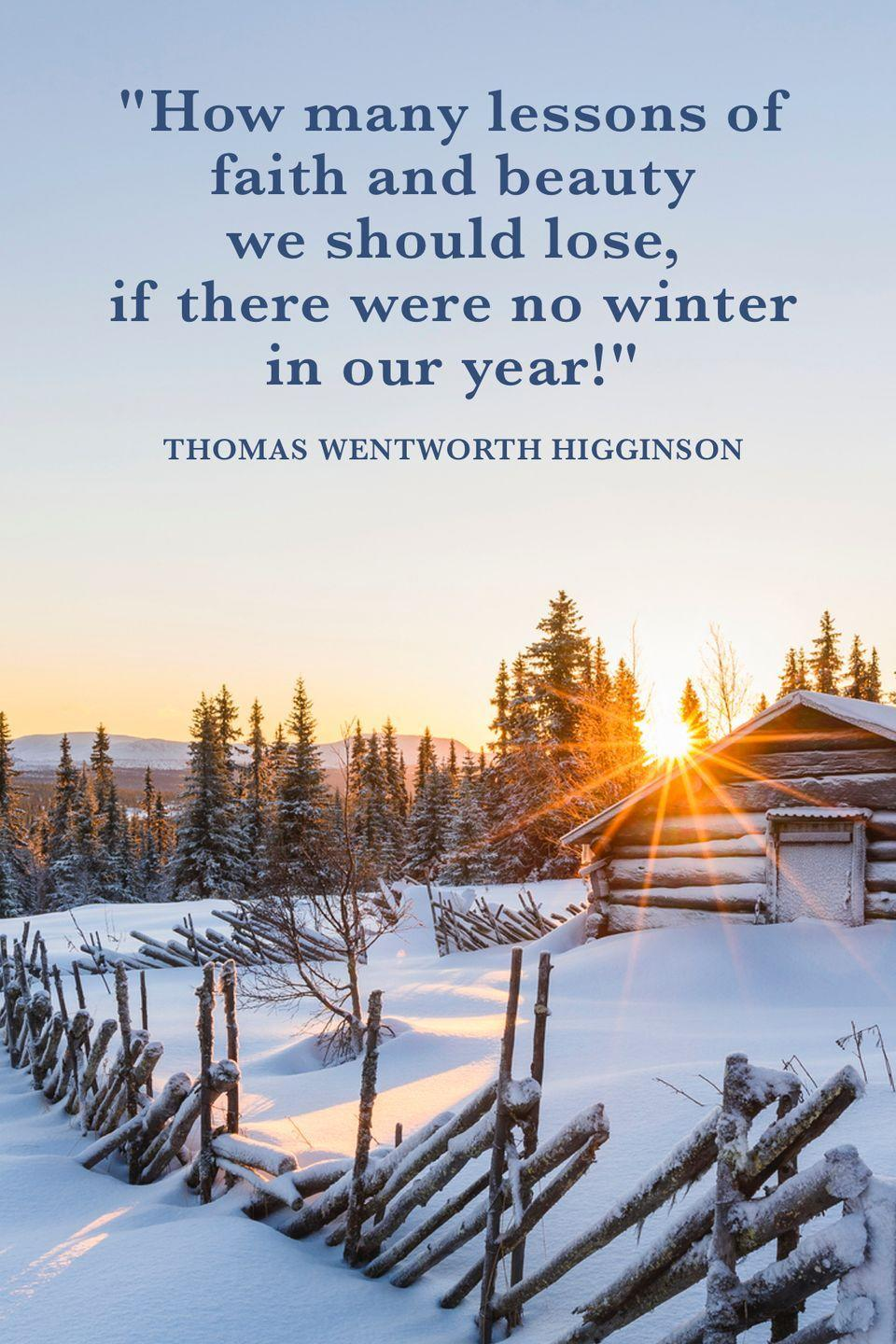 "<p>""How many lessons of faith and beauty we should lose, if there were no winter in our year!""</p>"