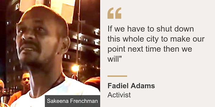 """""""If we have to shut down this whole city to make our point next time then we will"""""""", Source: Fadiel Adams, Source description: Activist, Image: Fadiel Adams"""