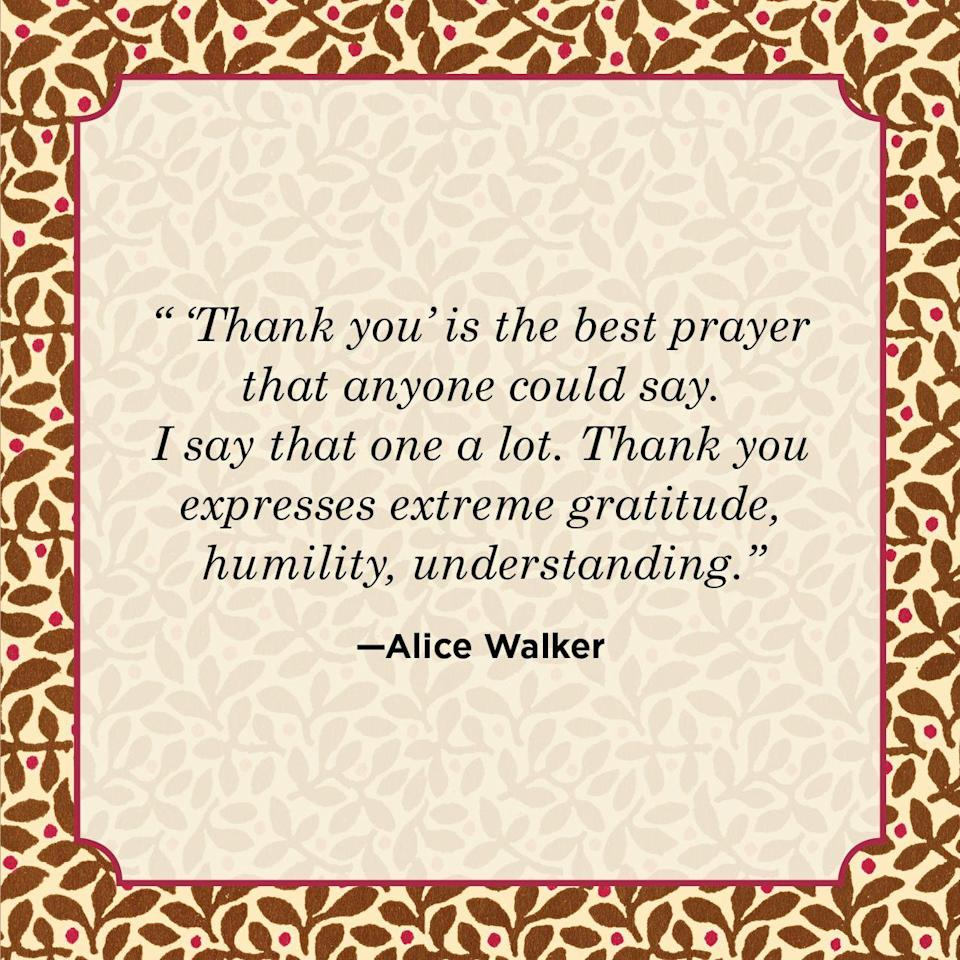 "<p>""'Thank you' is the best prayer that anyone could say. I say that one a lot. Thank you expresses extreme gratitude, humility, understanding.""</p>"
