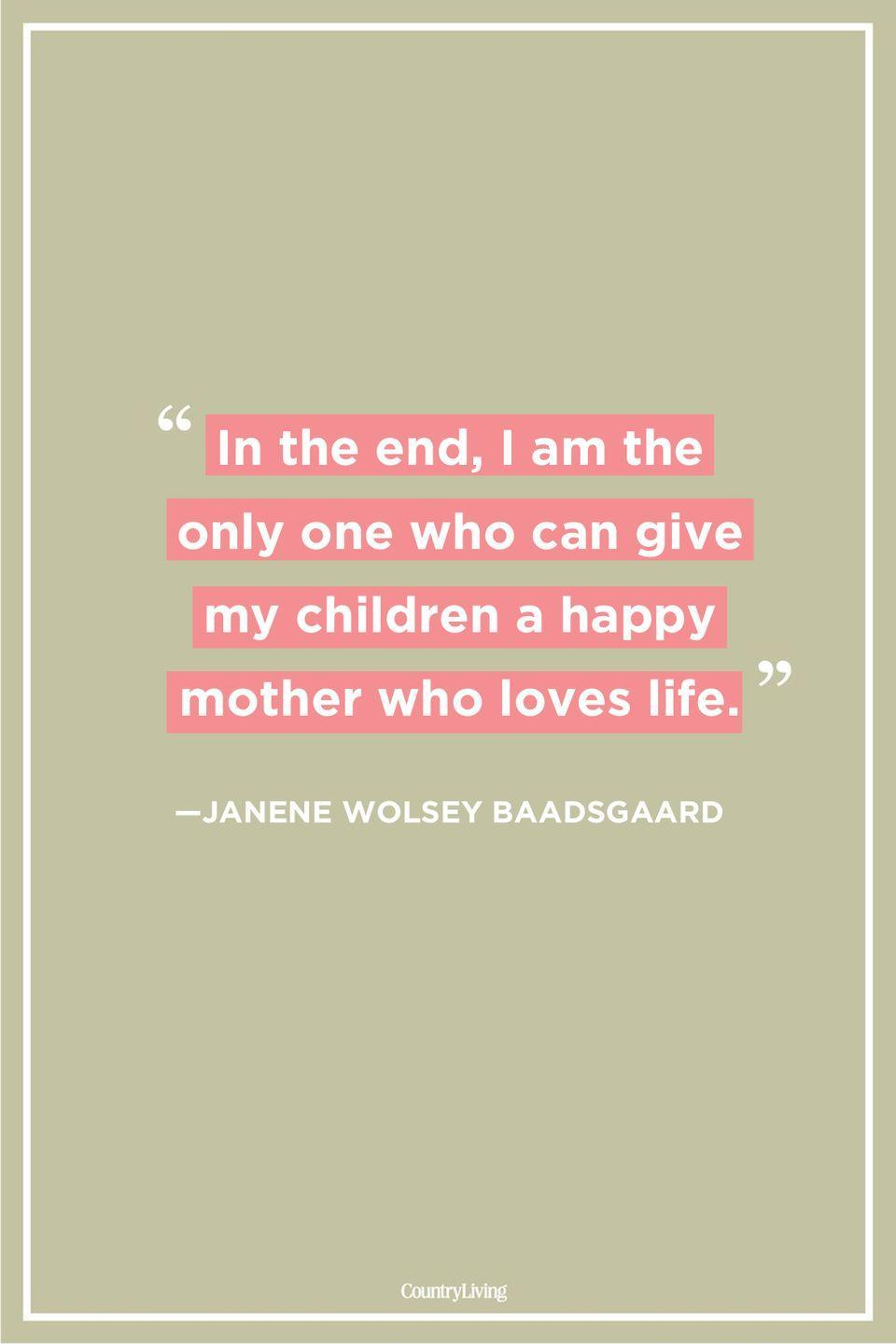 "<p>""In the end, I am the only one who can give my children a happy mother who loves life.""</p>"