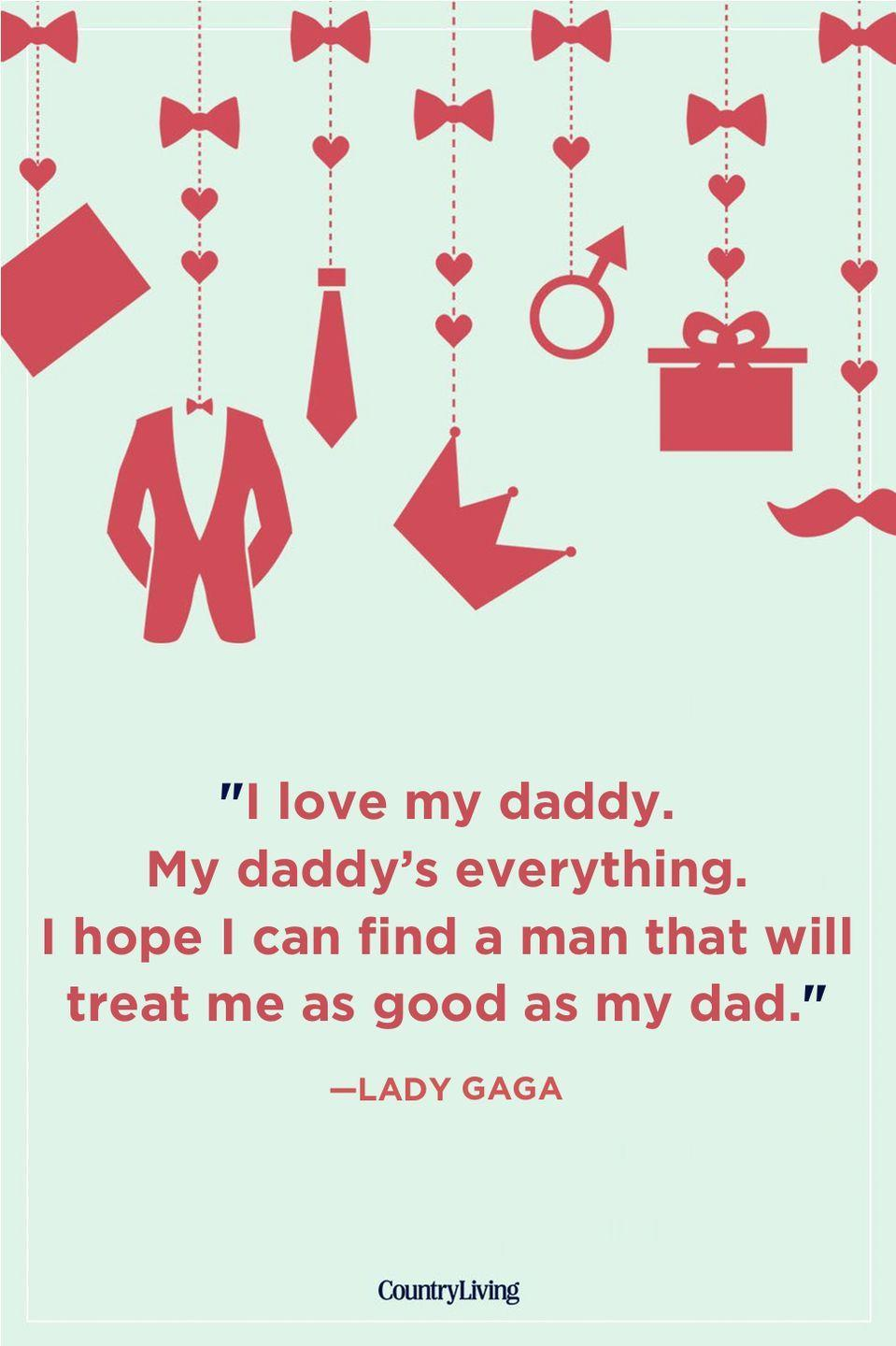"""<p>""""I love my daddy. My daddy's everything. I hope I can find a man that will treat me as good as my dad.""""</p>"""