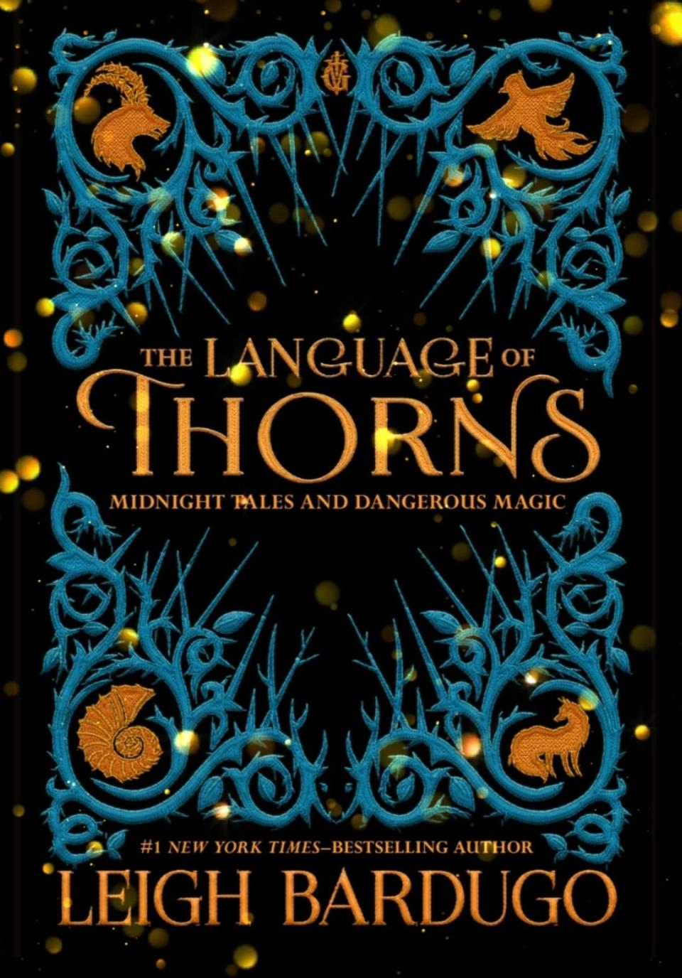 The Language of Thorns: Midnight Tales and Dangerous Magic Hardcover by Leigh Bardugo. Image via Sarah Rohoman.