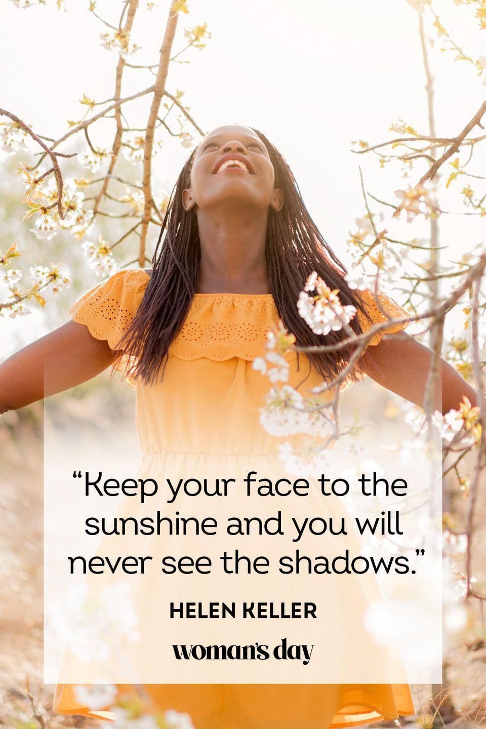 """<p> """"Keep your face to the sunshine and you will never see the shadows.""""</p>"""