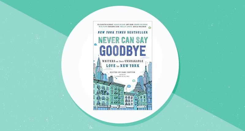 Never Can Say Goodbye: Writers on Their Unshakable Love for New York. (Photo: Amazon)