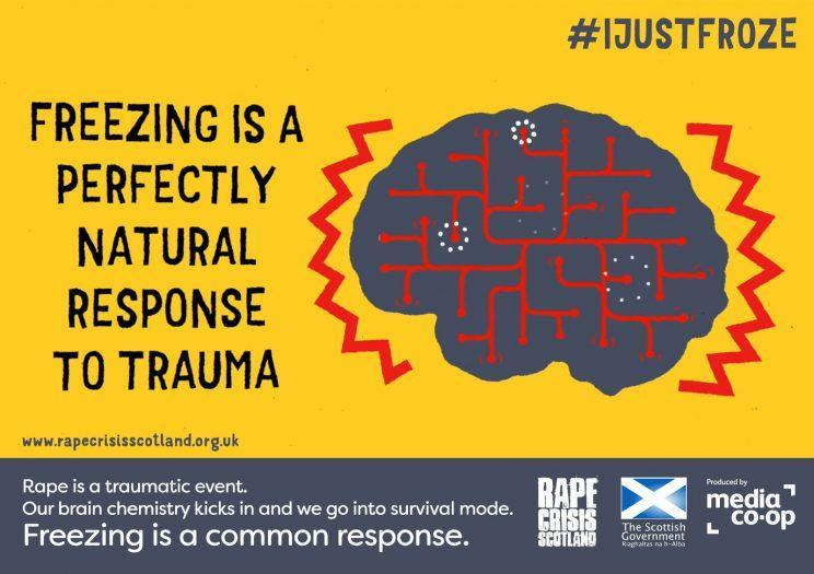 <i>The 'I Just Froze' campaign aims to teach jurors that freezing is a natural response to rape [Photo: Rape Crisis Scotland]</i>
