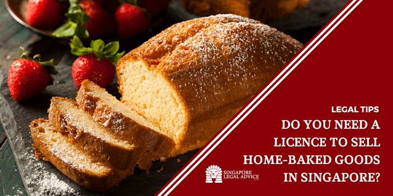 Do You Need A Licence To Sell Home Baked Goods In Singapore