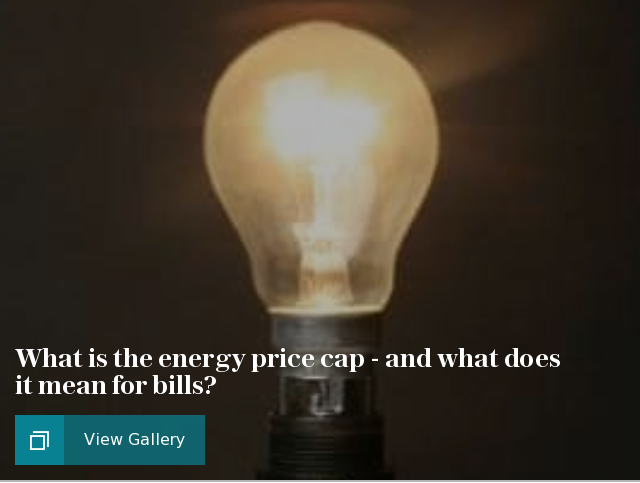 What is the energy price cap - and what does it mean for bills?