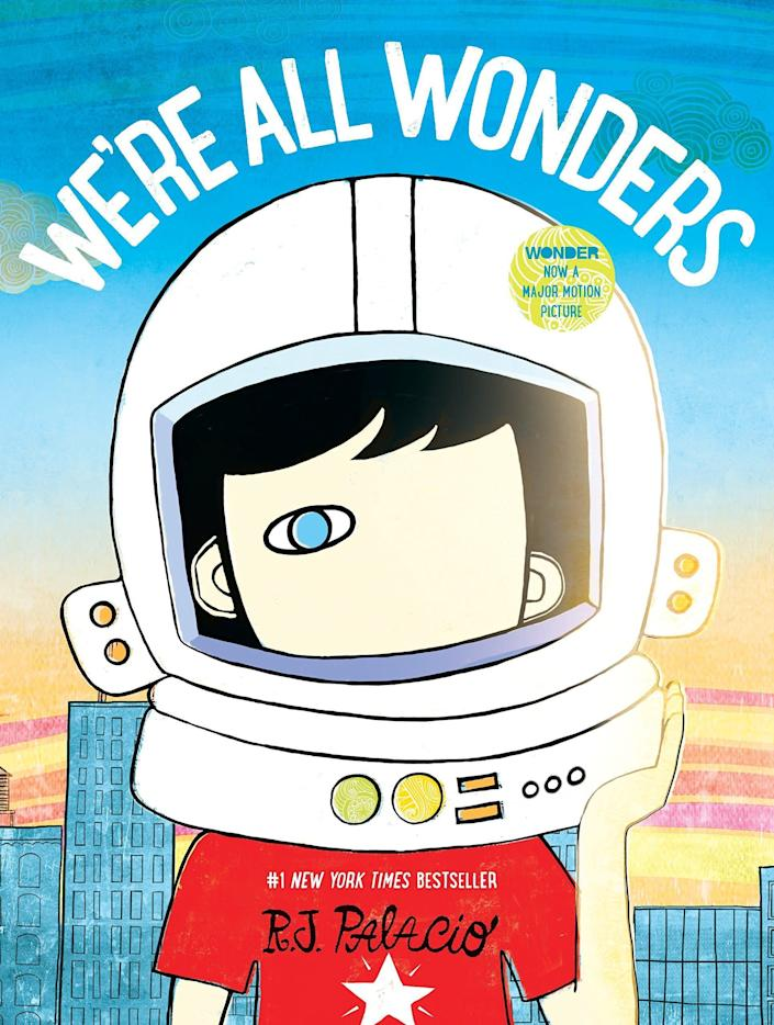 "This book from the author of ""Wonder"" introduces younger readers to his famous character, Auggie, and his desire for acceptance. <i>(Available <a href=""https://www.amazon.com/Were-All-Wonders-R-Palacio/dp/1524766496"" rel=""nofollow noopener"" target=""_blank"" data-ylk=""slk:here"" class=""link rapid-noclick-resp"">here</a>)</i>"
