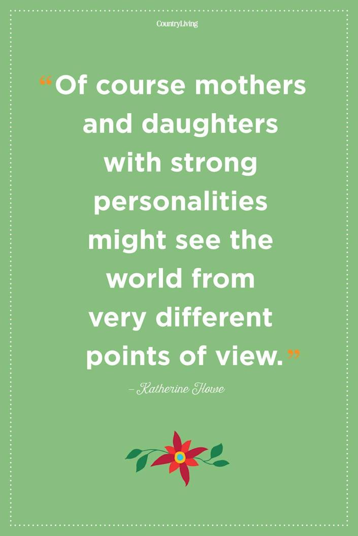 """<p>""""Of course mothers and daughters with strong personalities might see the world from very different points of view.""""</p>"""