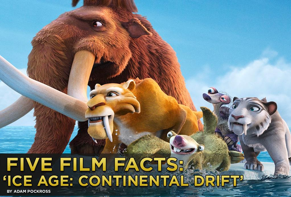 """Manny the mammoth (Ray Romano), Diego the saber-toothed tiger (Denis Leary), and Sid the sloth (John Leguizamo) chill out for the fourth time when """"<a href=""""http://movies.yahoo.com/movie/ice-age-continental-drift-2012/"""">Ice Age: Continental Drift</a>"""" opens wide this weekend. The saber-toothed squirrel Scrat returns as well and sets the plot in motion when he looks a little too hard for an acorn and ends up splitting a seemingly stable land mass into a cataclysm of drifting continents. Manny, Diego, and Sid are ripped from their families, set adrift on the high seas, and thrown into a wet and wild world full of tidal waves, sea creatures, and prehistoric pirates. We all know the trio will triumph, with plenty of chuckles to boot, but here are five fun facts about the film you might not know."""