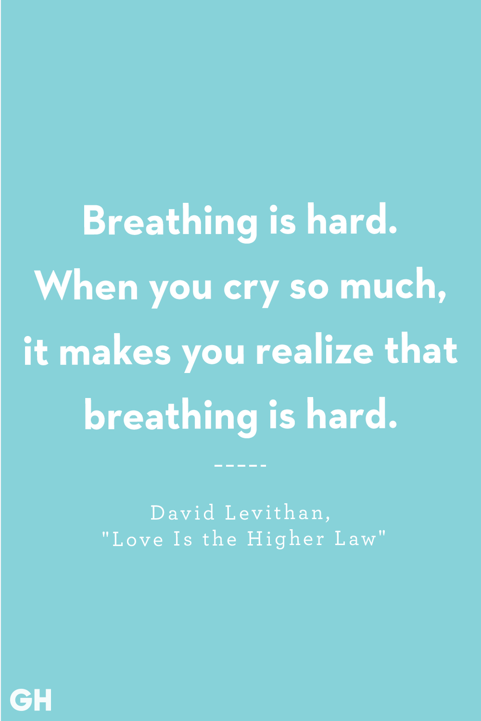 <p>Breathing is hard. When you cry so much, it makes you realize that breathing is hard.</p>