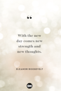 <p>With the new day comes new strength and new thoughts.</p>