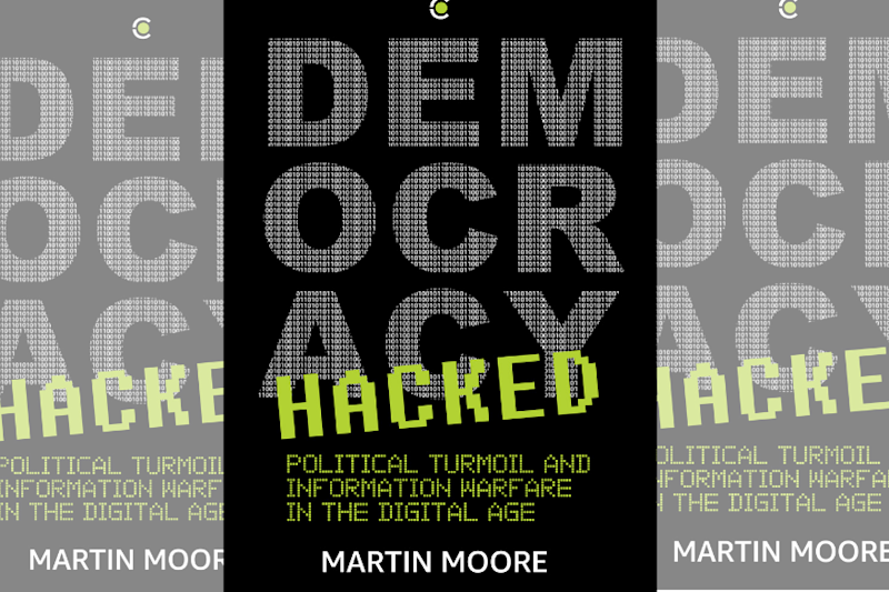 Book Excerpt: Martin Moore's 'Democracy Hacked' Explains Why Social Media is the New Political Battlefield