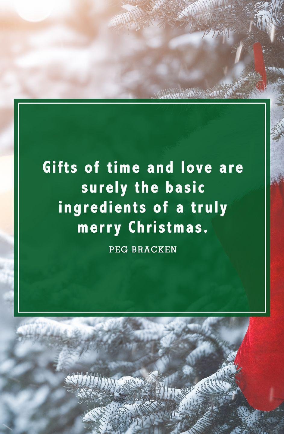 """<p>""""Gifts of time and love are surely the basic ingredients of a truly merry Christmas.""""</p>"""