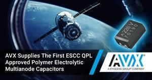 AVX Supplies the First ESCC QPL Approved Polymer Electrolytic Multianode Capacitors