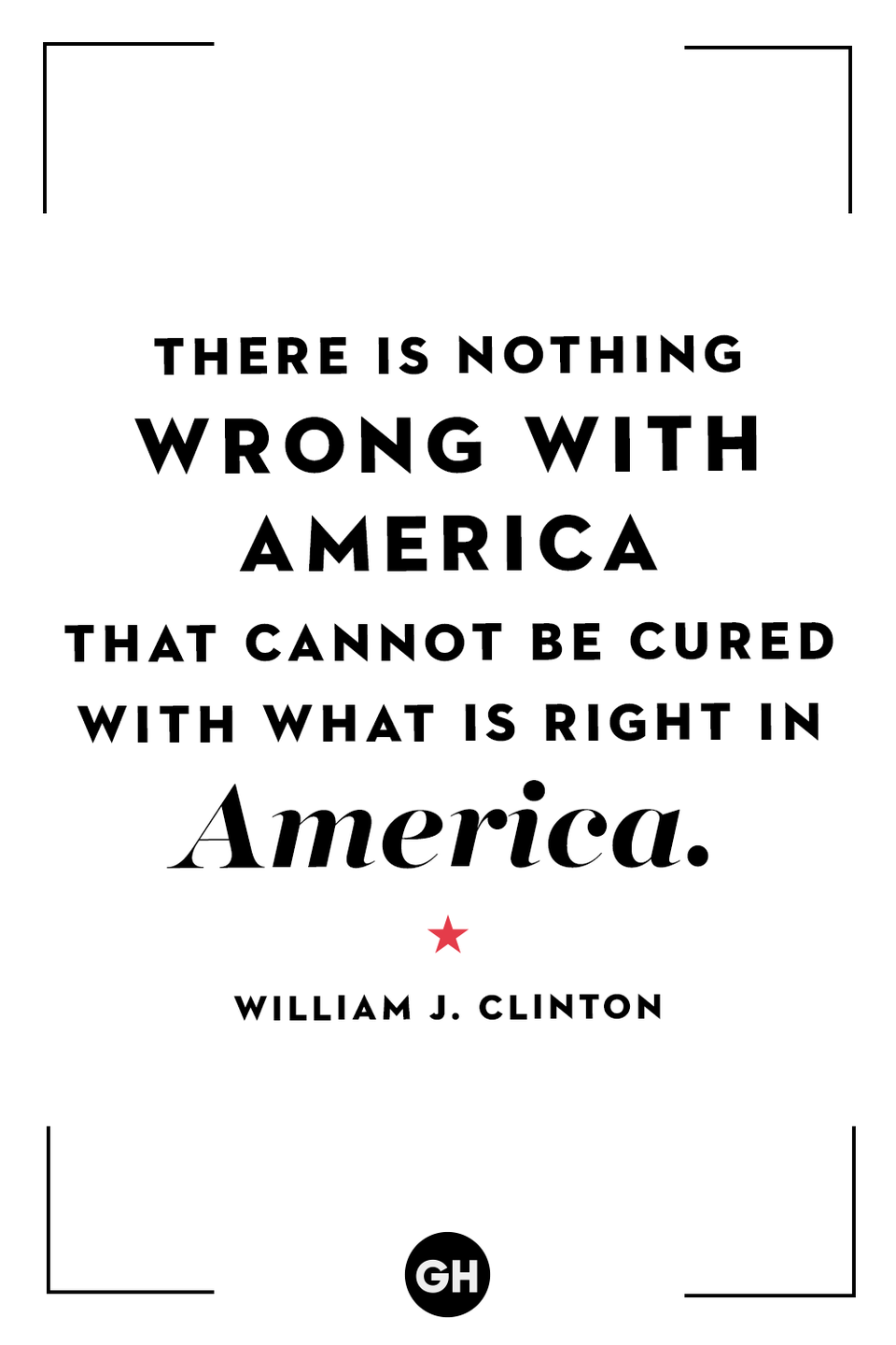 <p>There is nothing wrong with America that cannot be cured with what is right in America.</p>