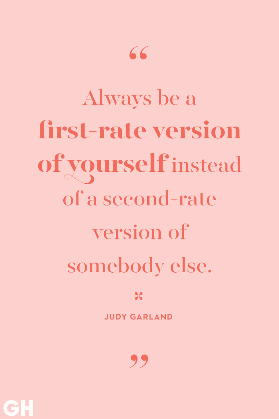 <p>Always be a first-rate version of yourself instead of a second-rate version of somebody else.</p>